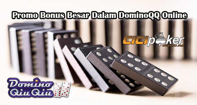 Hadiah Bonus Besar Dalam DominoQQ Online