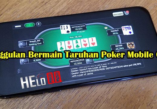 Keunggulan Bermain Taruhan Poker Mobile Online