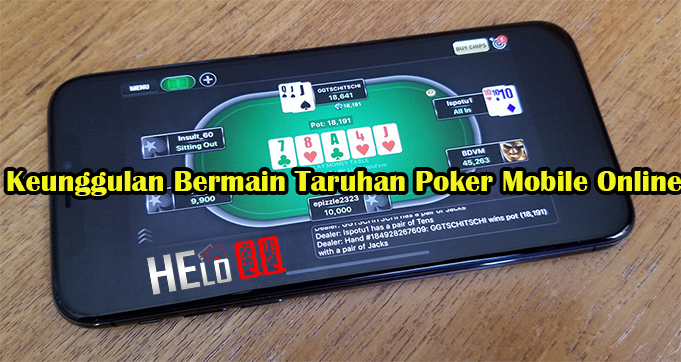 Keunggulan Bermain Taruhan Poker Mobile Online
