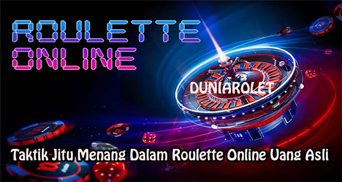 Taktik Jitu Menang Dalam Roulette Online Uang Asli