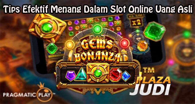 Tips Efektif Menang Dalam Slot Online Uang Asli